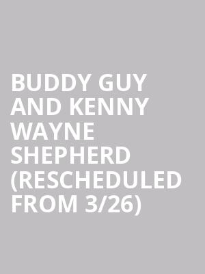 Buddy Guy and Kenny Wayne Shepherd (Rescheduled from 3/26) at Ruth Eckerd Hall