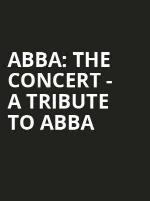 ABBA: The Concert - A Tribute To ABBA Poster